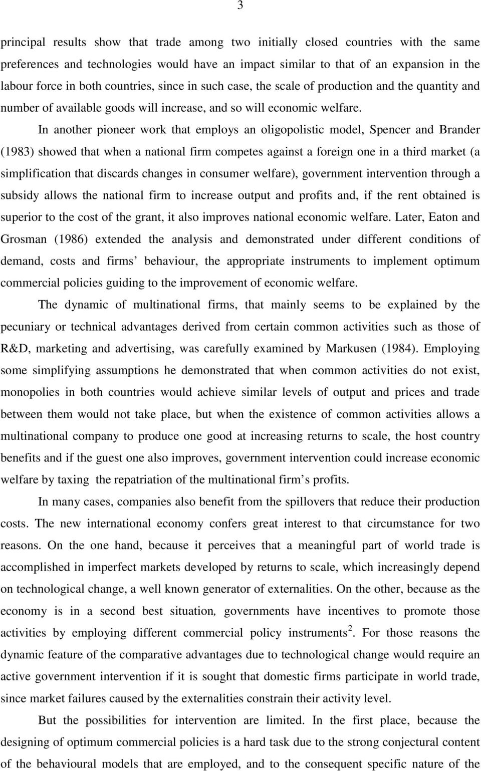 In another pioneer work that employs an oligopolistic model, Spencer and Brander (1983) showed that when a national firm competes against a foreign one in a third market (a simplification that