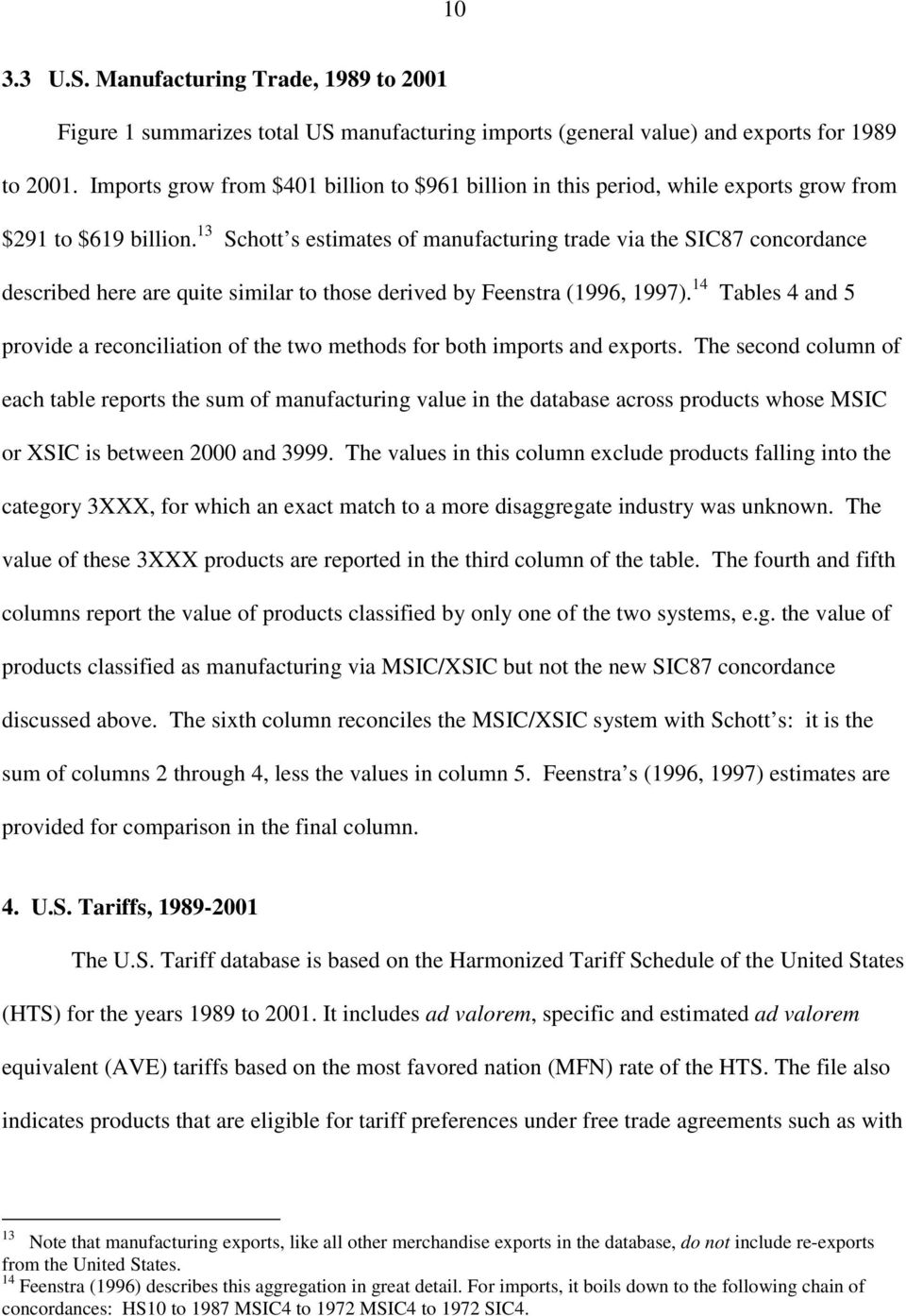 13 Schott s estimates of manufacturing trade via the SIC87 concordance described here are quite similar to those derived by Feenstra (1996, 1997).
