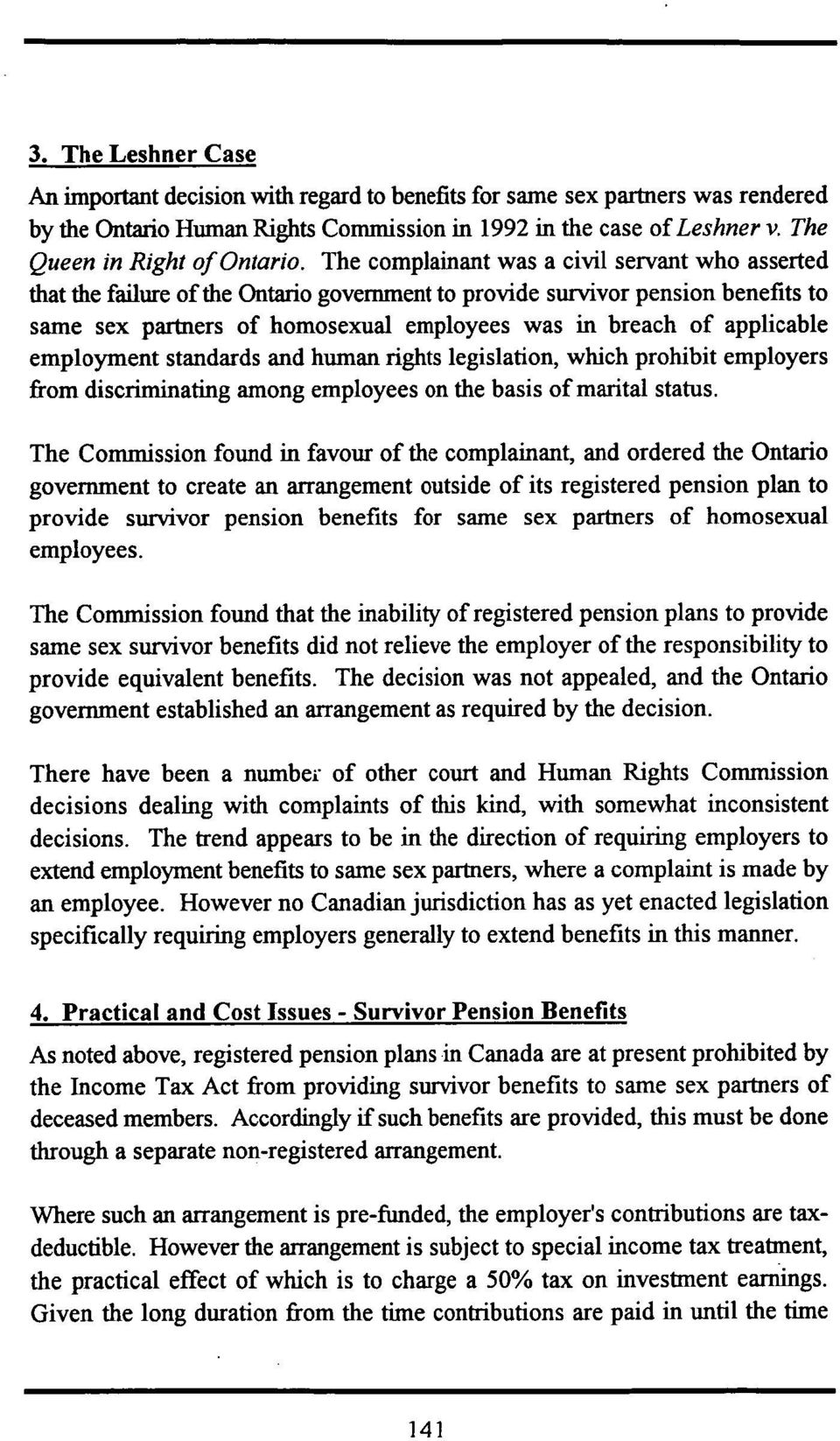 The complainant was a civil servant who asserted that the failure of the Ontario government to provide survivor pension benefits to same sex partners of homosexual employees was in breach of