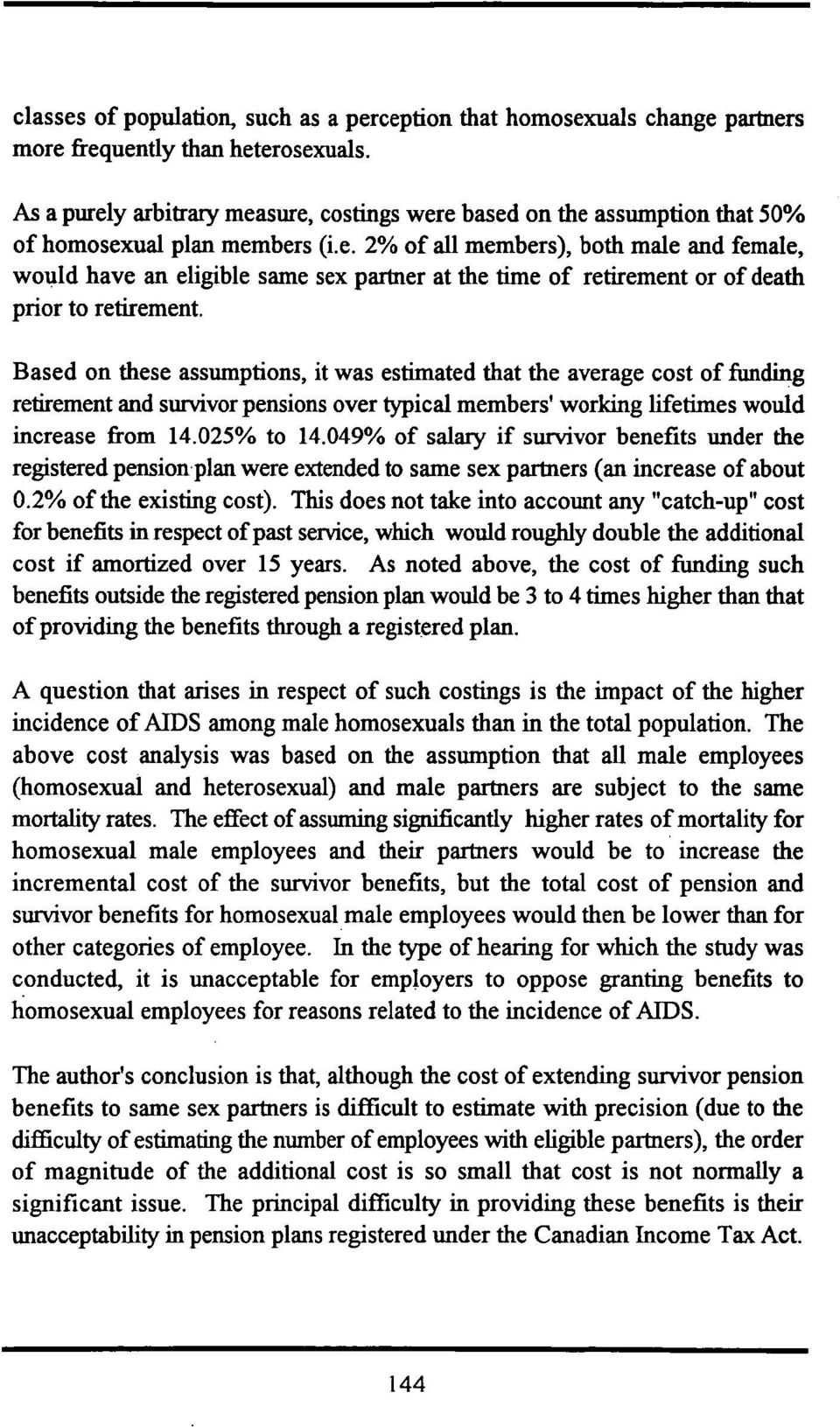 Based on these assumptions, it was estimated that the average cost of funding retirement and survivor pensions over typical members' working lifetimes would increase from 14.025% to 14.