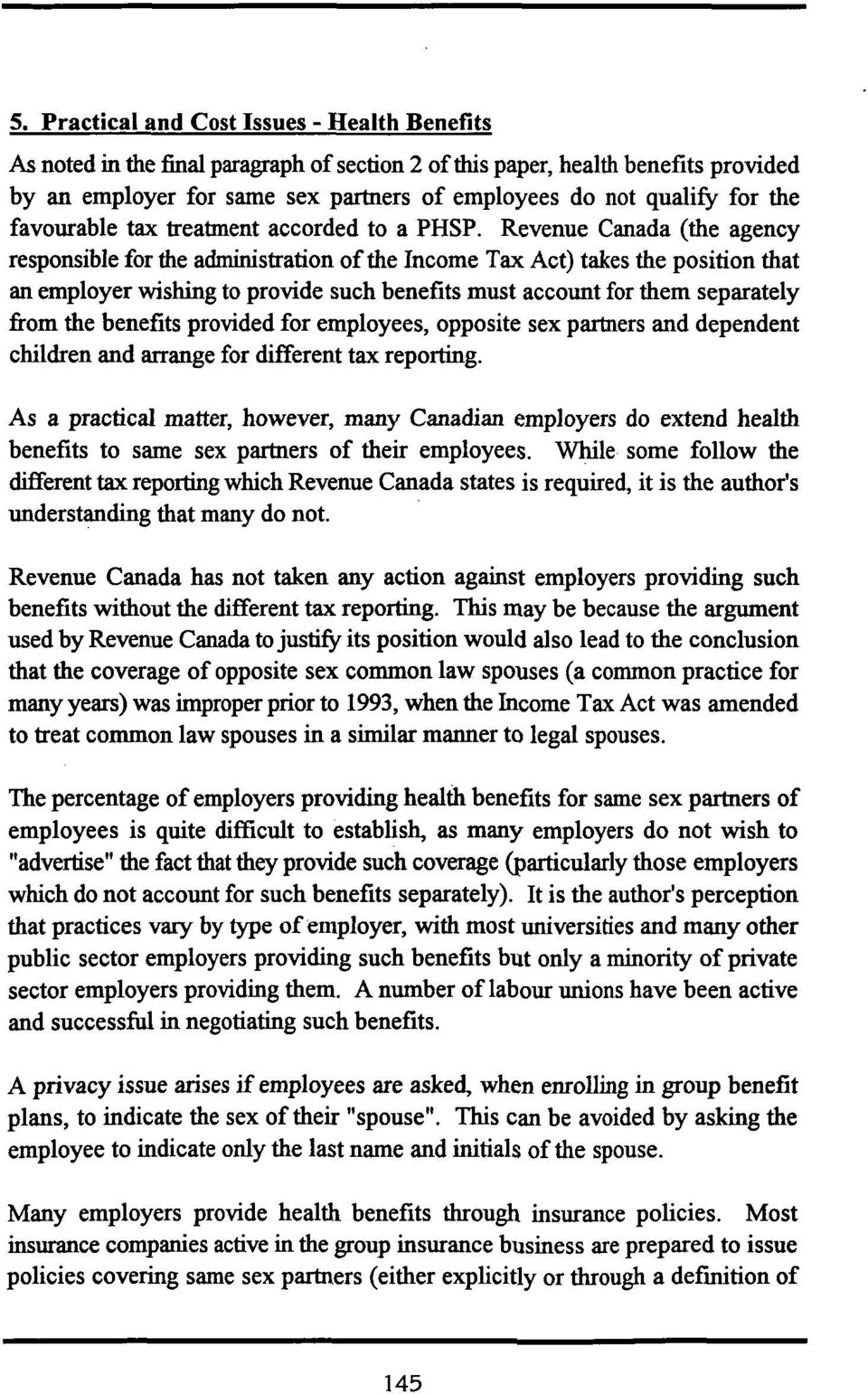 Revenue Canada (the agency responsible for the administration of the Income Tax Act) takes the position that an employer wishing to provide such benefits must account for them separately fiom the