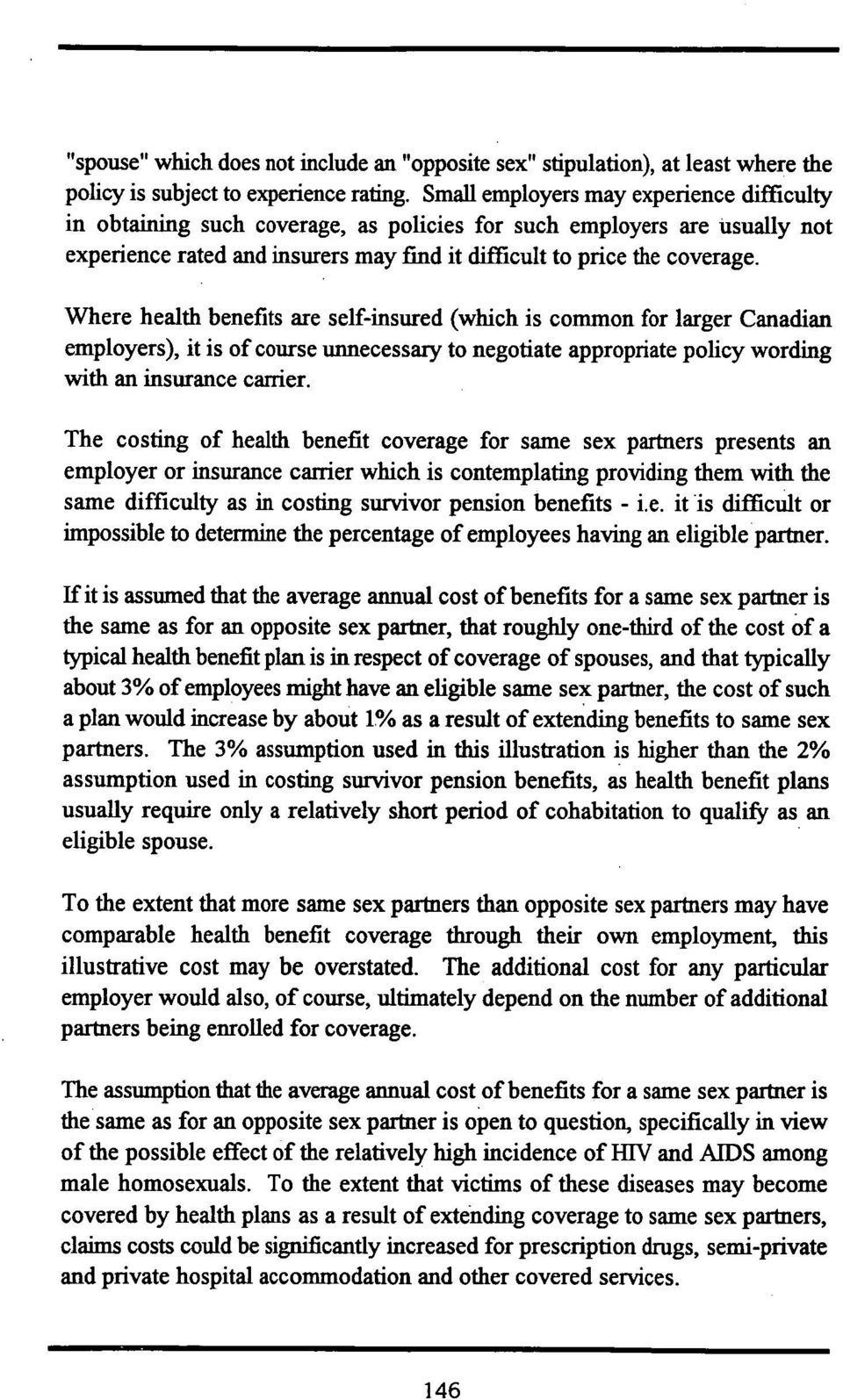 Where health benefits are self-insured (which is common for larger Canadian employers), it is of course unnecessary to negotiate appropriate policy wording with an insurance canier.
