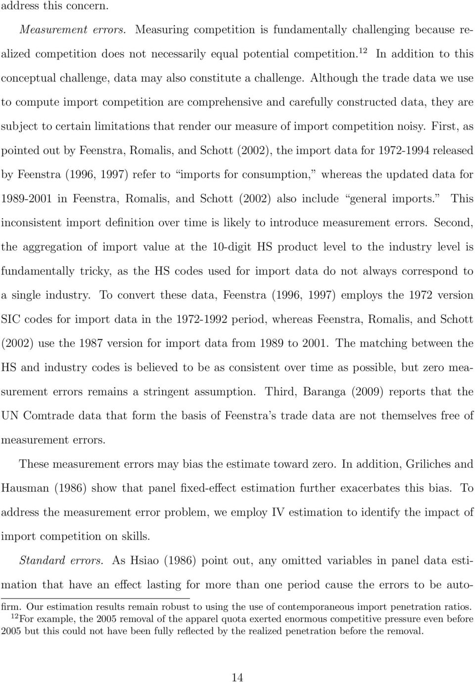 Although the trade data we use to compute import competition are comprehensive and carefully constructed data, they are subject to certain limitations that render our measure of import competition