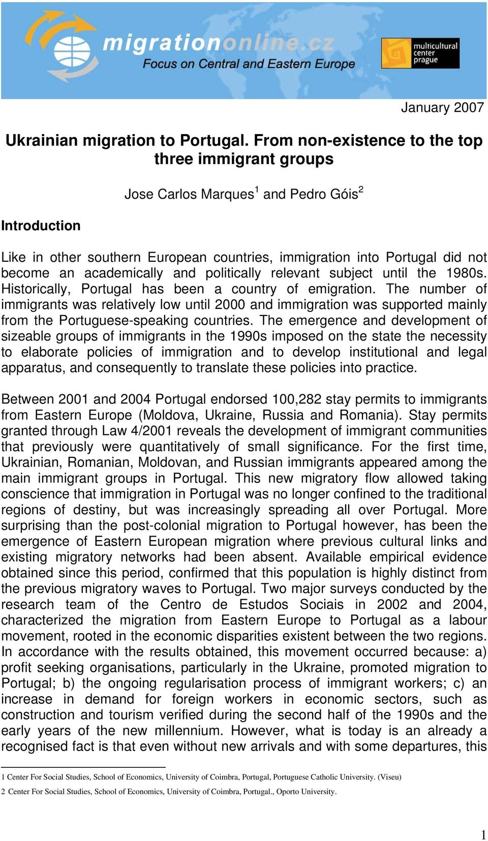 academically and politically relevant subject until the 1980s. Historically, Portugal has been a country of emigration.
