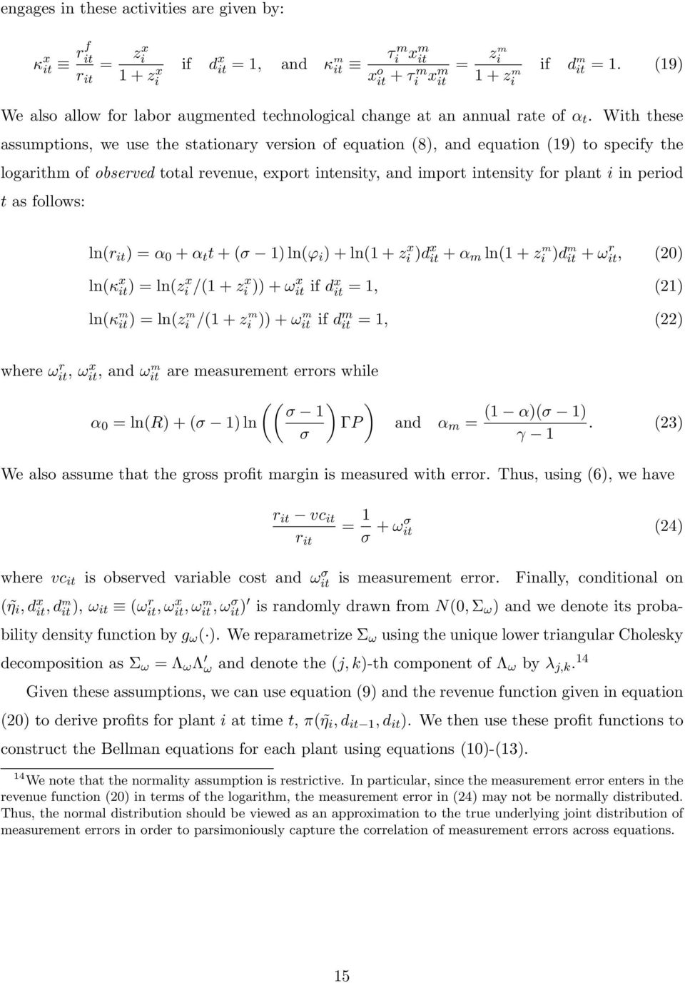 With these assumptions, we use the stationary version of equation (8), and equation (19) to specify the logarithm of observed total revenue, export intensity, and import intensity for plant i in