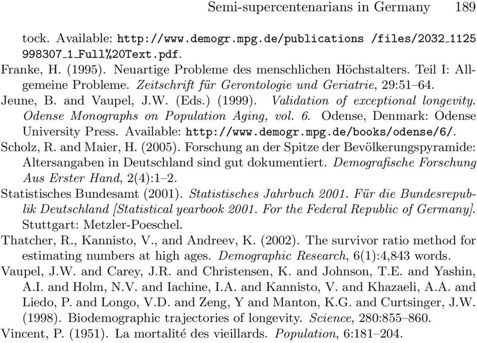 Validation of exceptional longevity. Odense Monographs on Population Aging, vol. 6. Odense, Denmark: Odense University Press. Available: http://www.demogr.mpg.de/books/odense/6/. Scholz, R.