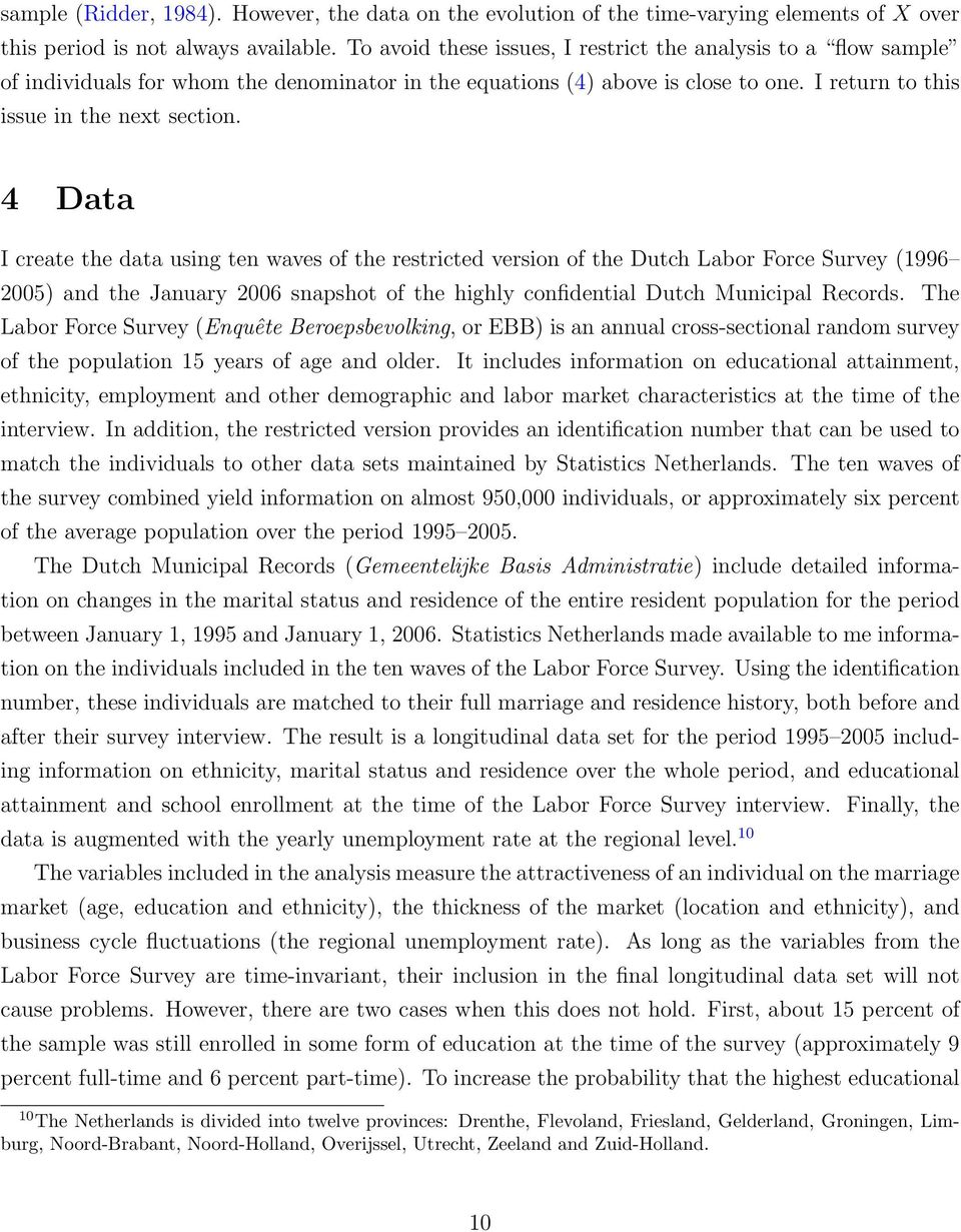 4 Data I create the data using ten waves of the restricted version of the Dutch Labor Force Survey (1996 2005) and the January 2006 snapshot of the highly confidential Dutch Municipal Records.