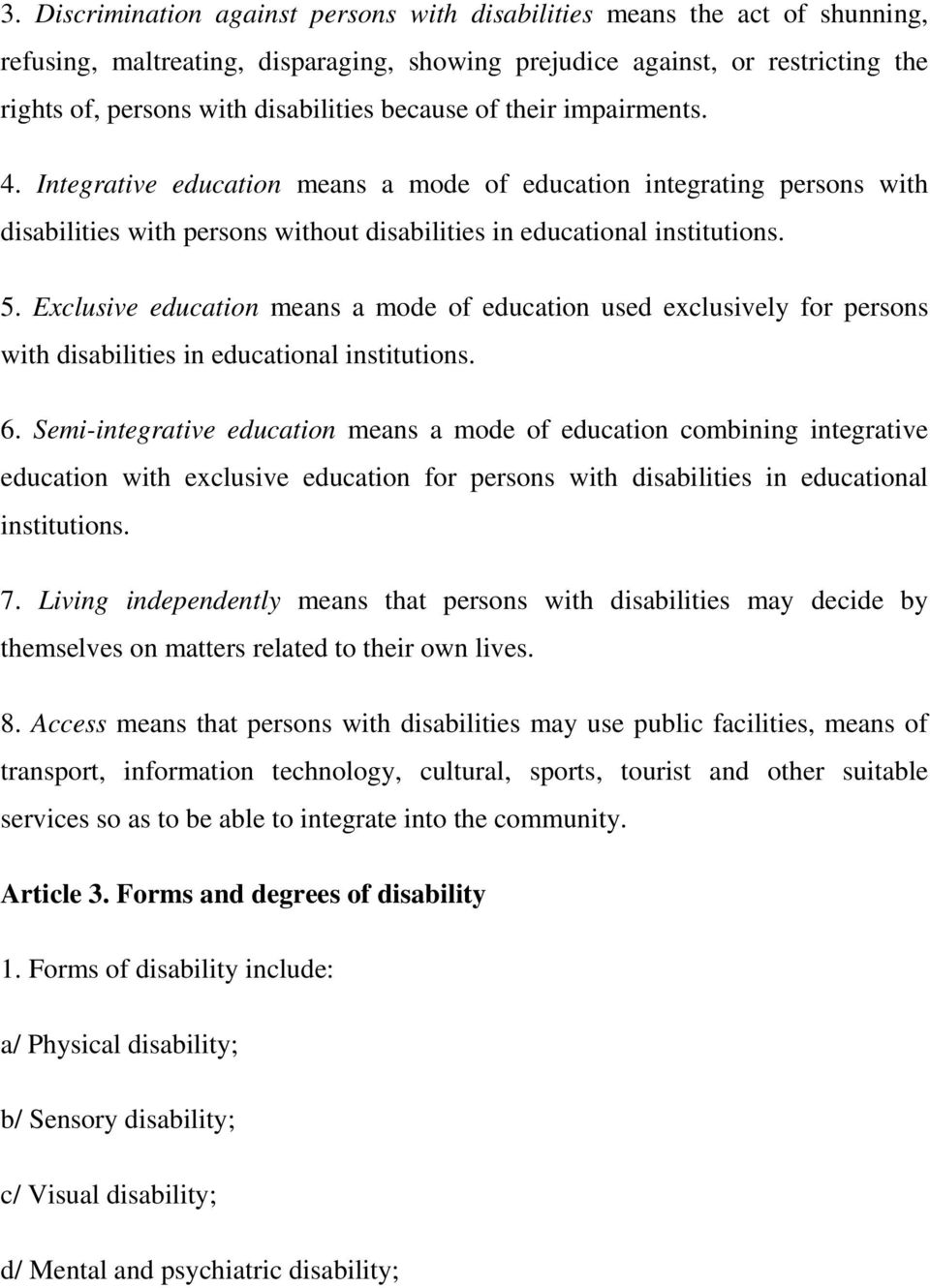 Exclusive education means a mode of education used exclusively for persons with disabilities in educational institutions. 6.