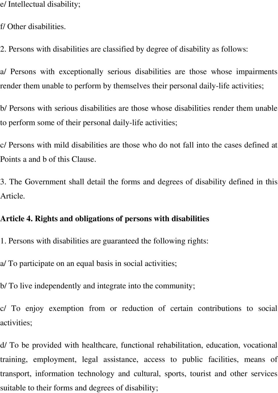their personal daily-life activities; b/ Persons with serious disabilities are those whose disabilities render them unable to perform some of their personal daily-life activities; c/ Persons with
