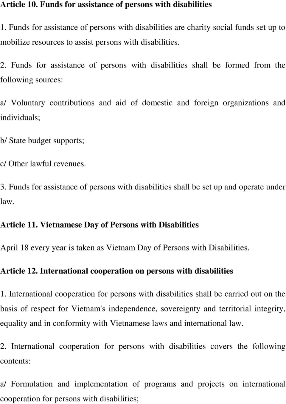 Funds for assistance of persons with disabilities shall be formed from the following sources: a/ Voluntary contributions and aid of domestic and foreign organizations and individuals; b/ State budget