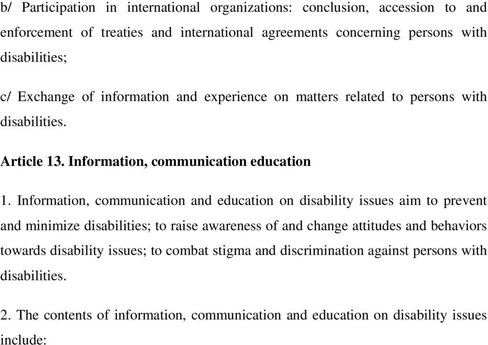 Information, communication and education on disability issues aim to prevent and minimize disabilities; to raise awareness of and change attitudes and behaviors