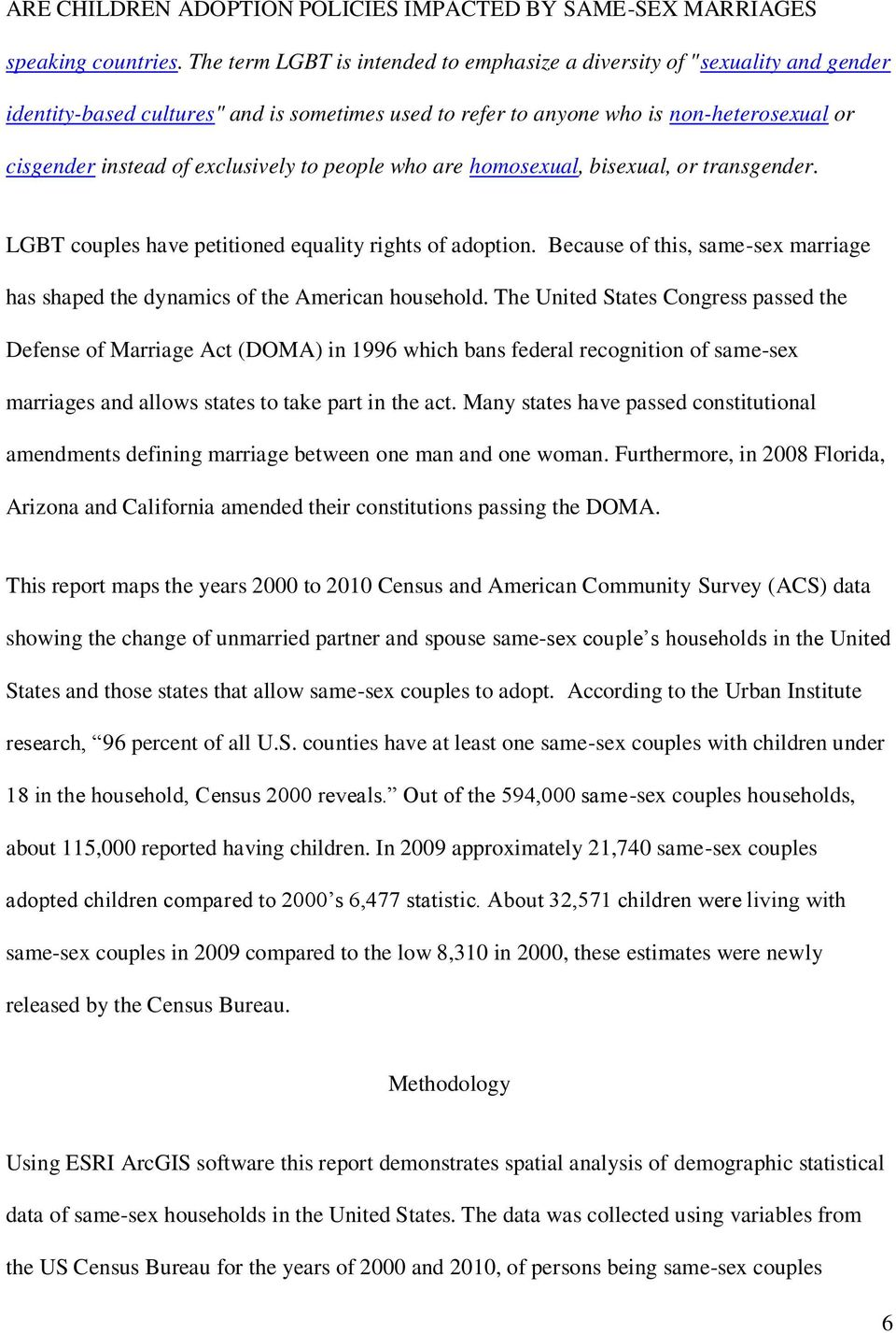 exclusively to people who are homosexual, bisexual, or transgender. LGBT couples have petitioned equality rights of adoption.