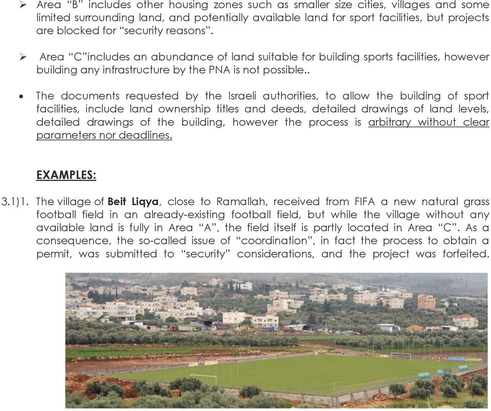 . The documents requested by the Israeli authorities, to allow the building of sport facilities, include land ownership titles and deeds, detailed drawings of land levels, detailed drawings of the