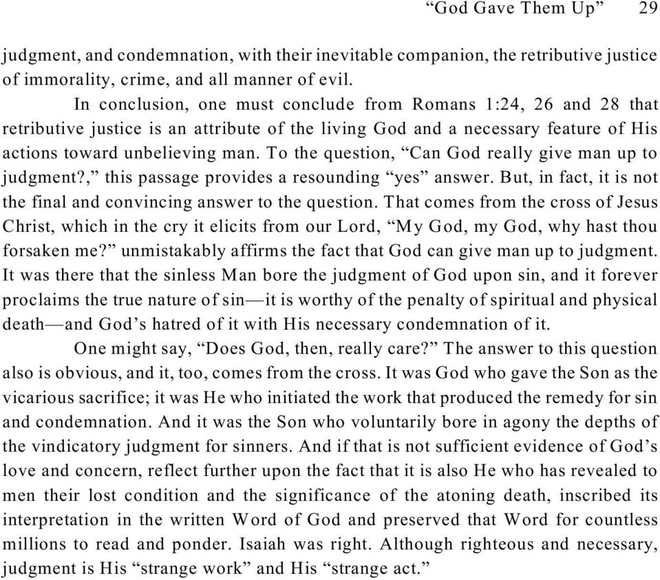 To the question, Can God really give man up to judgment?, this passage provides a resounding yes answer. But, in fact, it is not the final and convincing answer to the question.