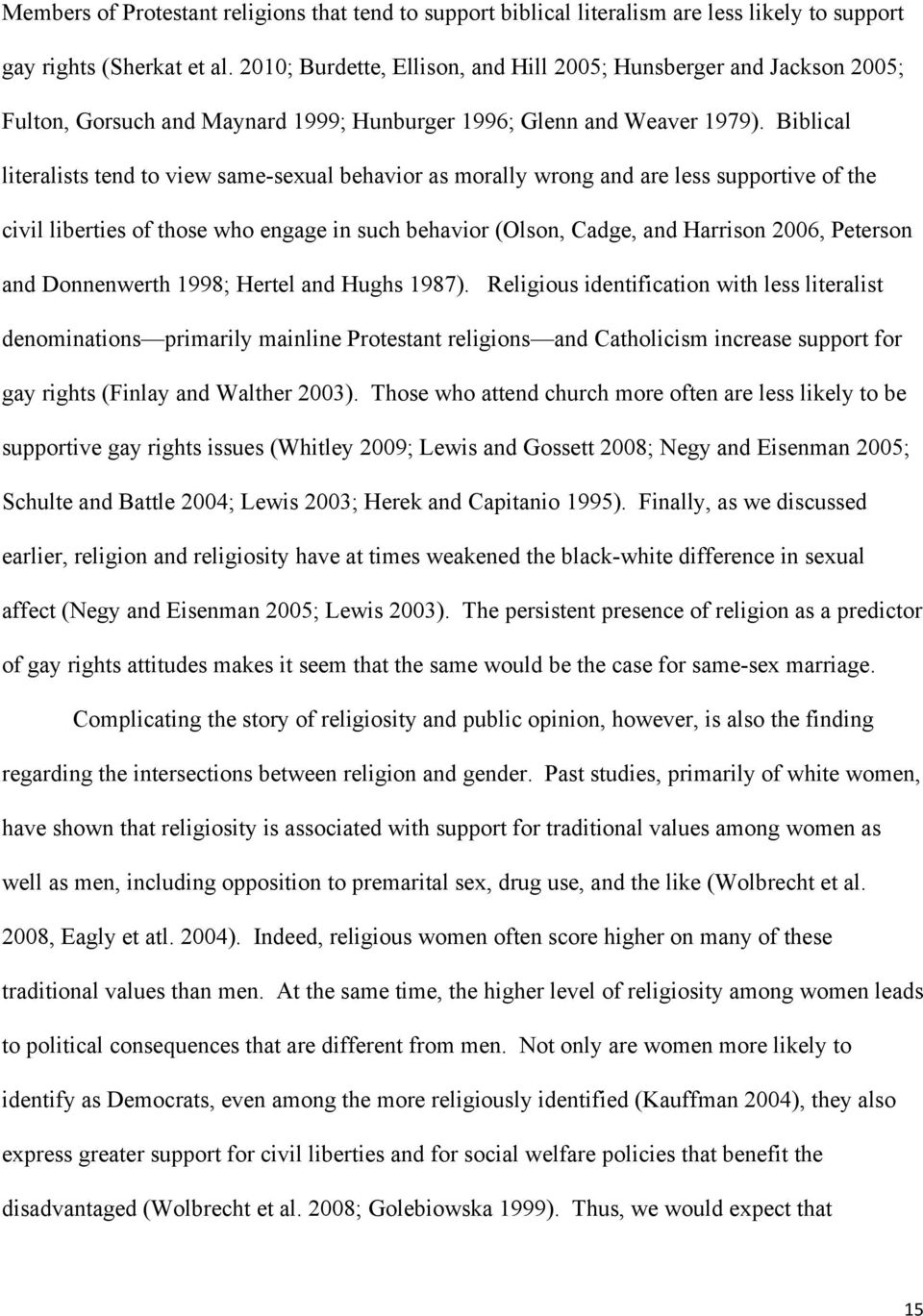 Biblical literalists tend to view same-sexual behavior as morally wrong and are less supportive of the civil liberties of those who engage in such behavior (Olson, Cadge, and Harrison 2006, Peterson