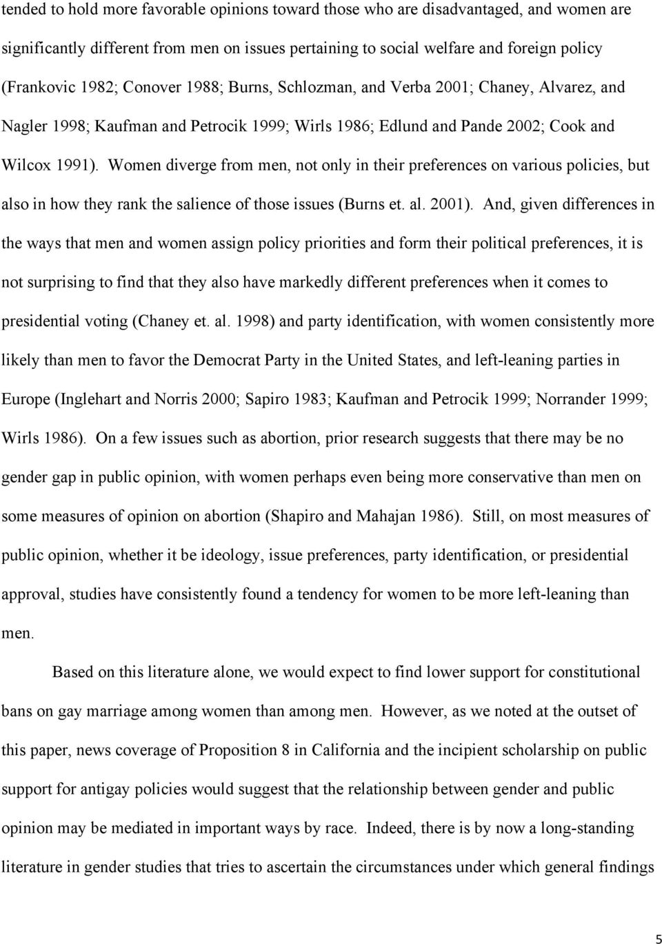 Women diverge from men, not only in their preferences on various policies, but also in how they rank the salience of those issues (Burns et. al. 2001).