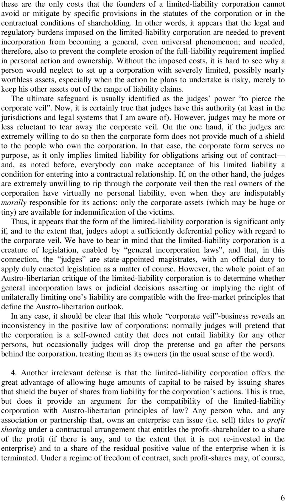 In other words, it appears that the legal and regulatory burdens imposed on the limited-liability corporation are needed to prevent incorporation from becoming a general, even universal phenomenon;
