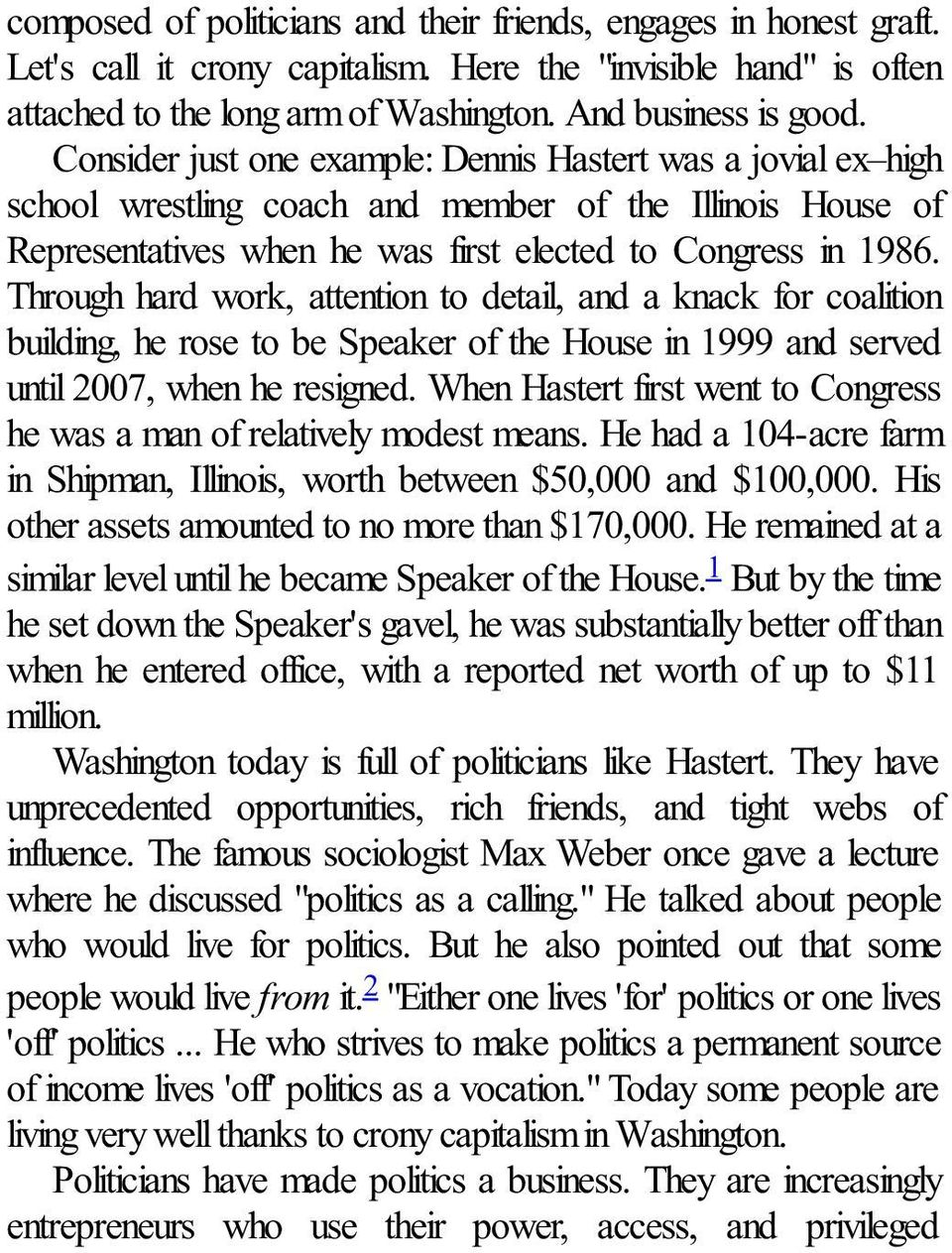 Through hard work, attention to detail, and a knack for coalition building, he rose to be Speaker of the House in 1999 and served until 2007, when he resigned.