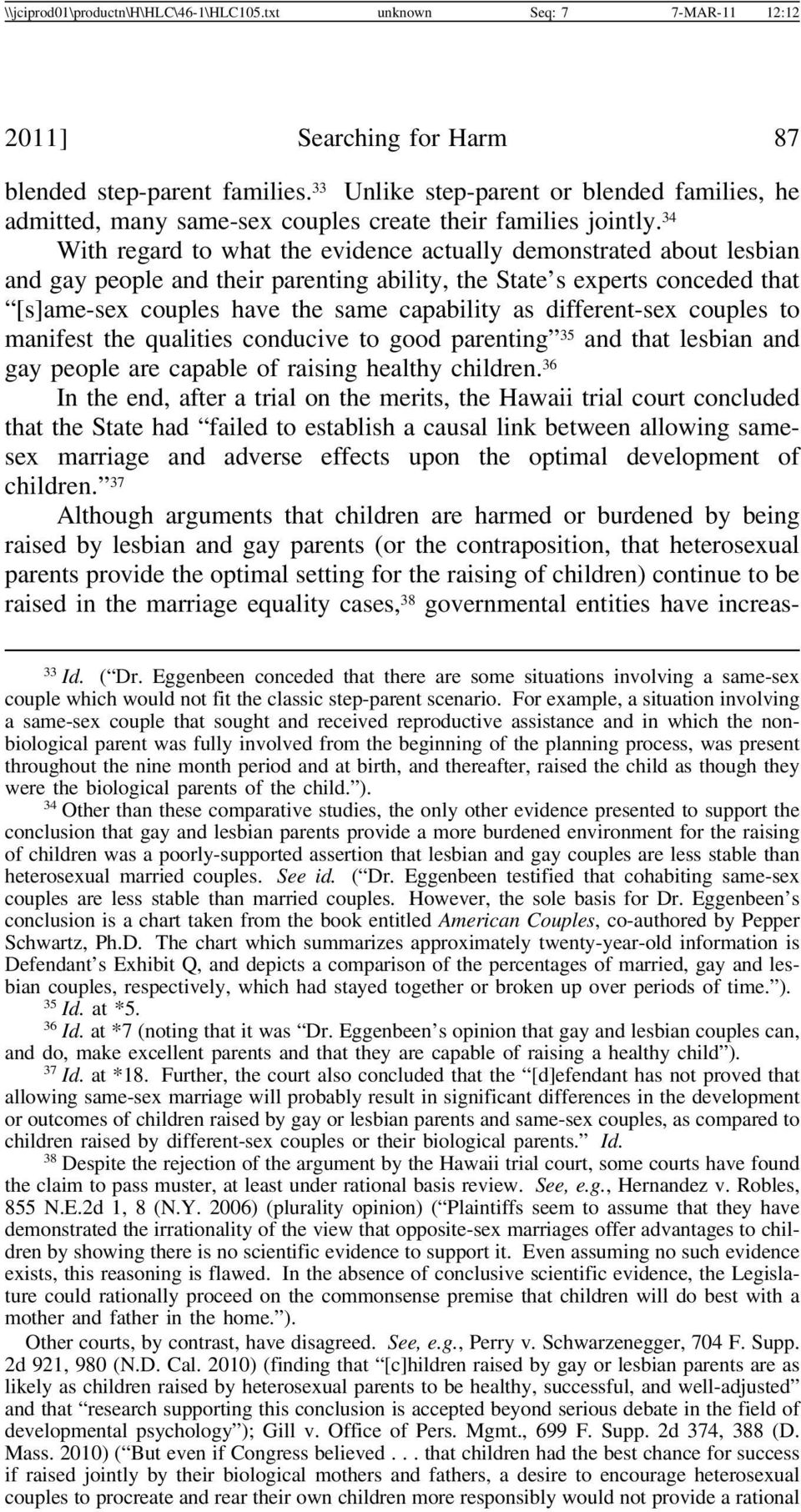 34 With regard to what the evidence actually demonstrated about lesbian and gay people and their parenting ability, the State s experts conceded that [s]ame-sex couples have the same capability as