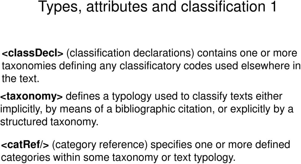 <taxonomy> defines a typology used to classify texts either implicitly, by means of a bibliographic