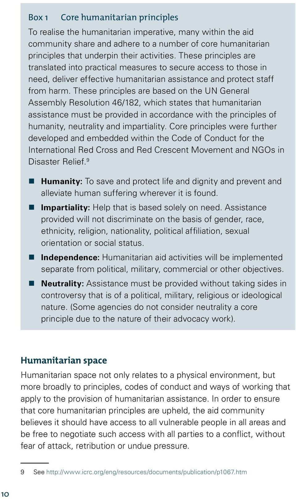 These principles are based on the UN General Assembly Resolution 46/182, which states that humanitarian assistance must be provided in accordance with the principles of humanity, neutrality and