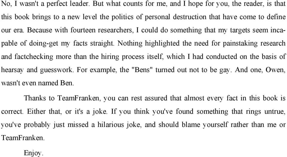 Nothing highlighted the need for painstaking research and factchecking more than the hiring process itself, which I had conducted on the basis of hearsay and guesswork.