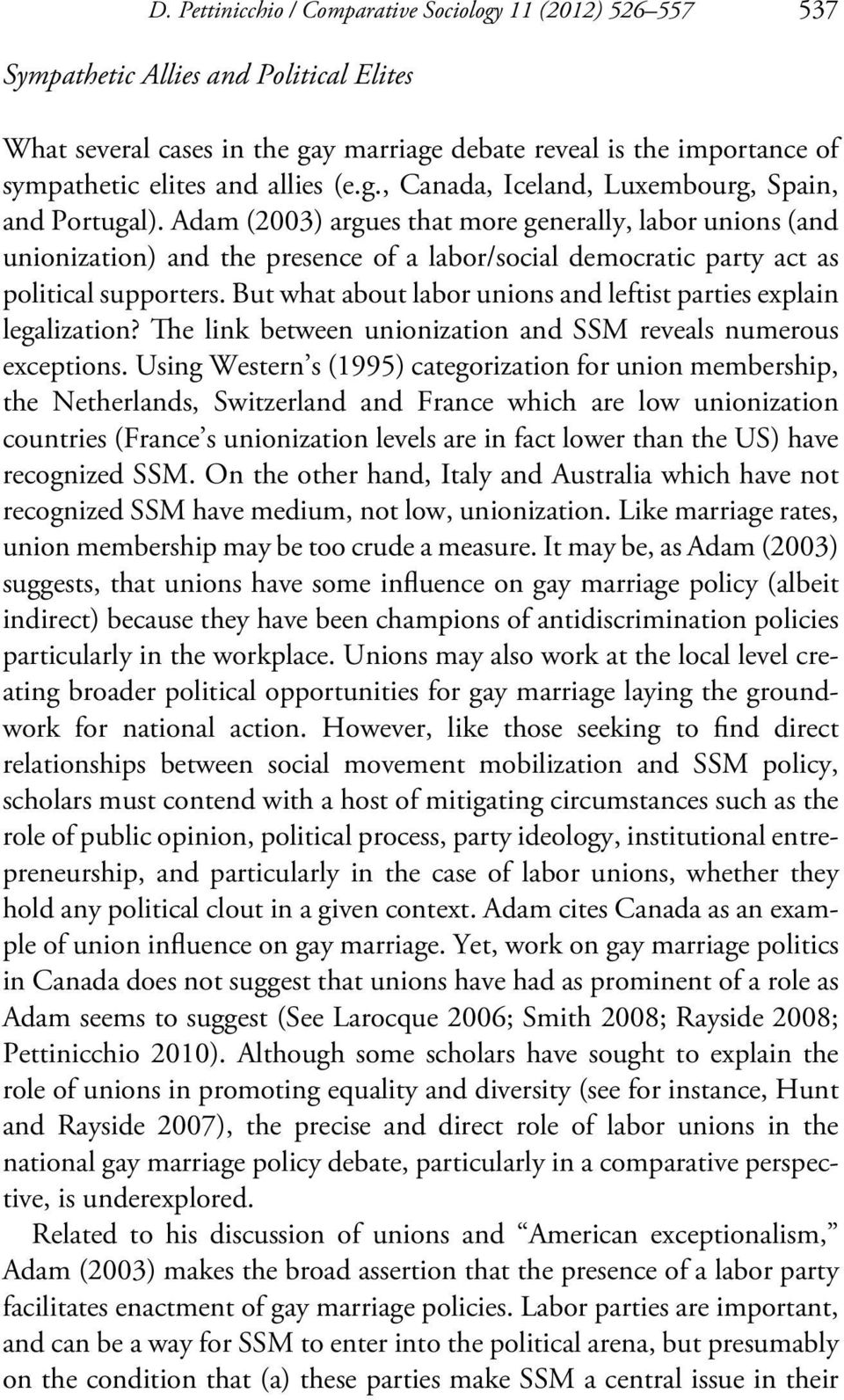 Adam (2003) argues that more generally, labor unions (and unionization) and the presence of a labor/social democratic party act as political supporters.