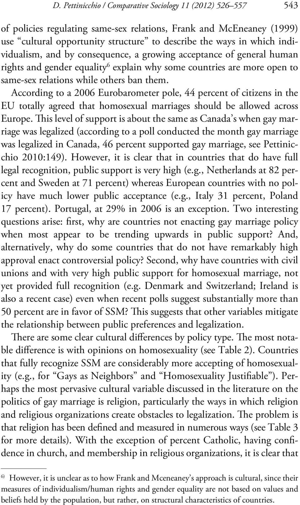 According to a 2006 Eurobarometer pole, 44 percent of citizens in the EU totally agreed that homosexual marriages should be allowed across Europe.