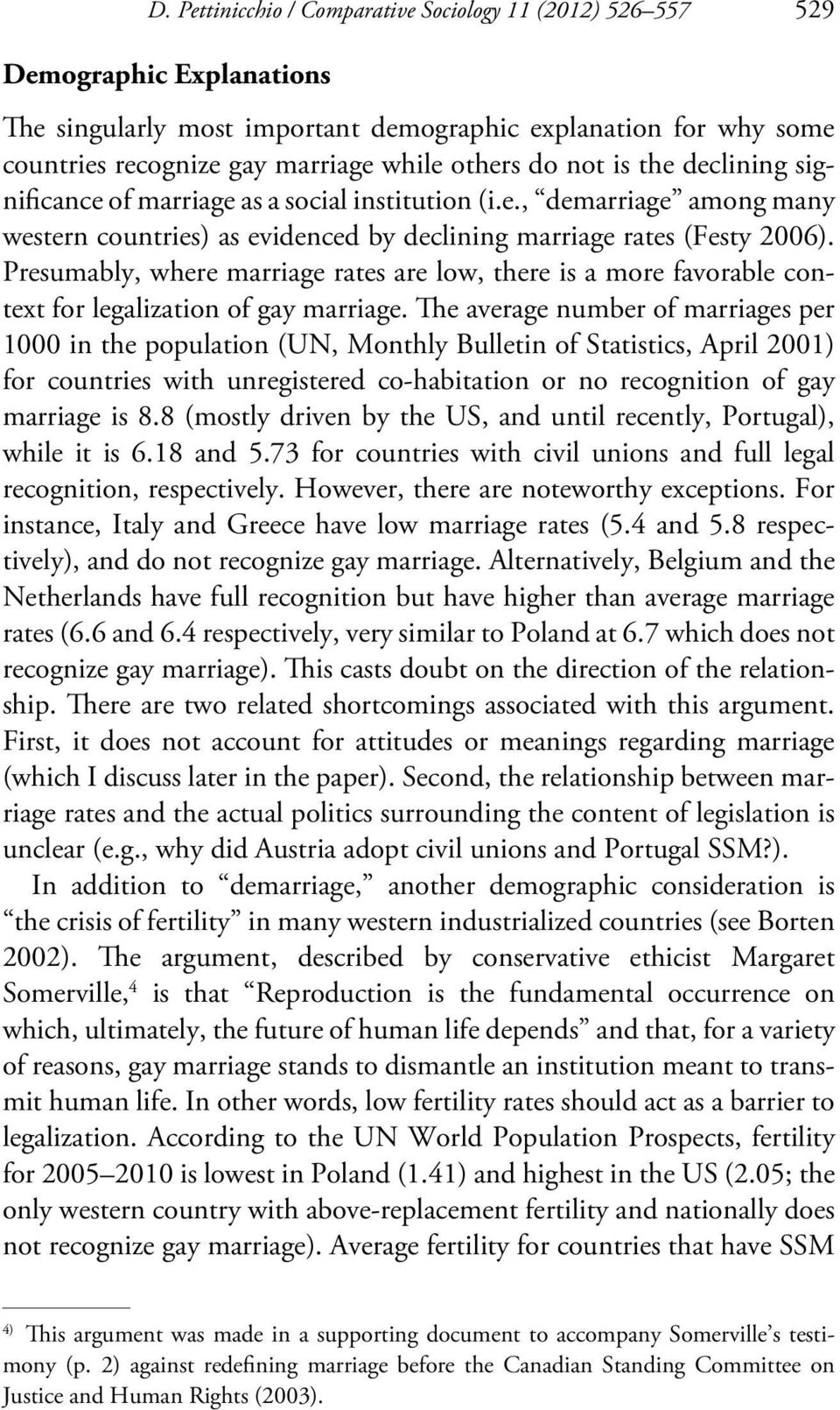 Presumably, where marriage rates are low, there is a more favorable context for legalization of gay marriage.