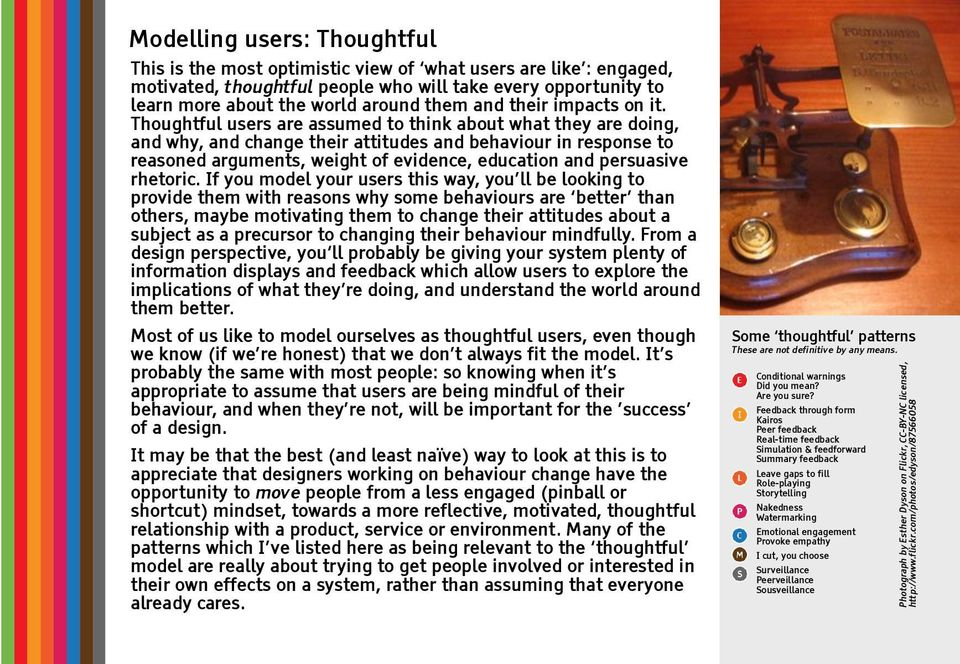 Thoughtful users are assumed to think about what they are doing, and why, and change their attitudes and behaviour in response to reasoned arguments, weight of evidence, education and persuasive