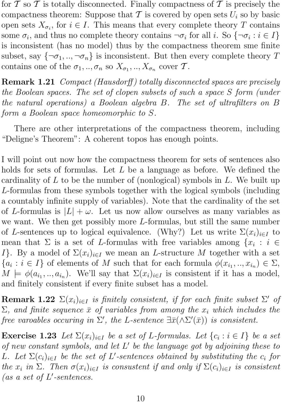 So { σ i : i I} is inconsistent (has no model) thus by the compactness theorem sme finite subset, say { σ 1,.., σ n } is inconsistent. But then every complete theory T contains one of the σ 1,.