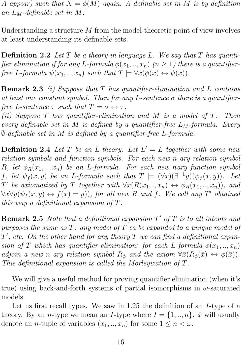 We say that T has quantifier elimination if for any L-formula φ(x 1,.., x n ) (n 1) there is a quantifierfree L-formula ψ(x 1,.., x n ) such that T = x(φ( x) ψ( x)). Remark 2.