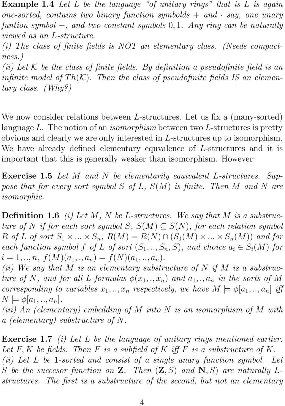 By definition a pseudofinite field is an infinite model of T h(k). Then the class of pseudofinite fields IS an elementary class. (Why?) We now consider relations between L-structures.