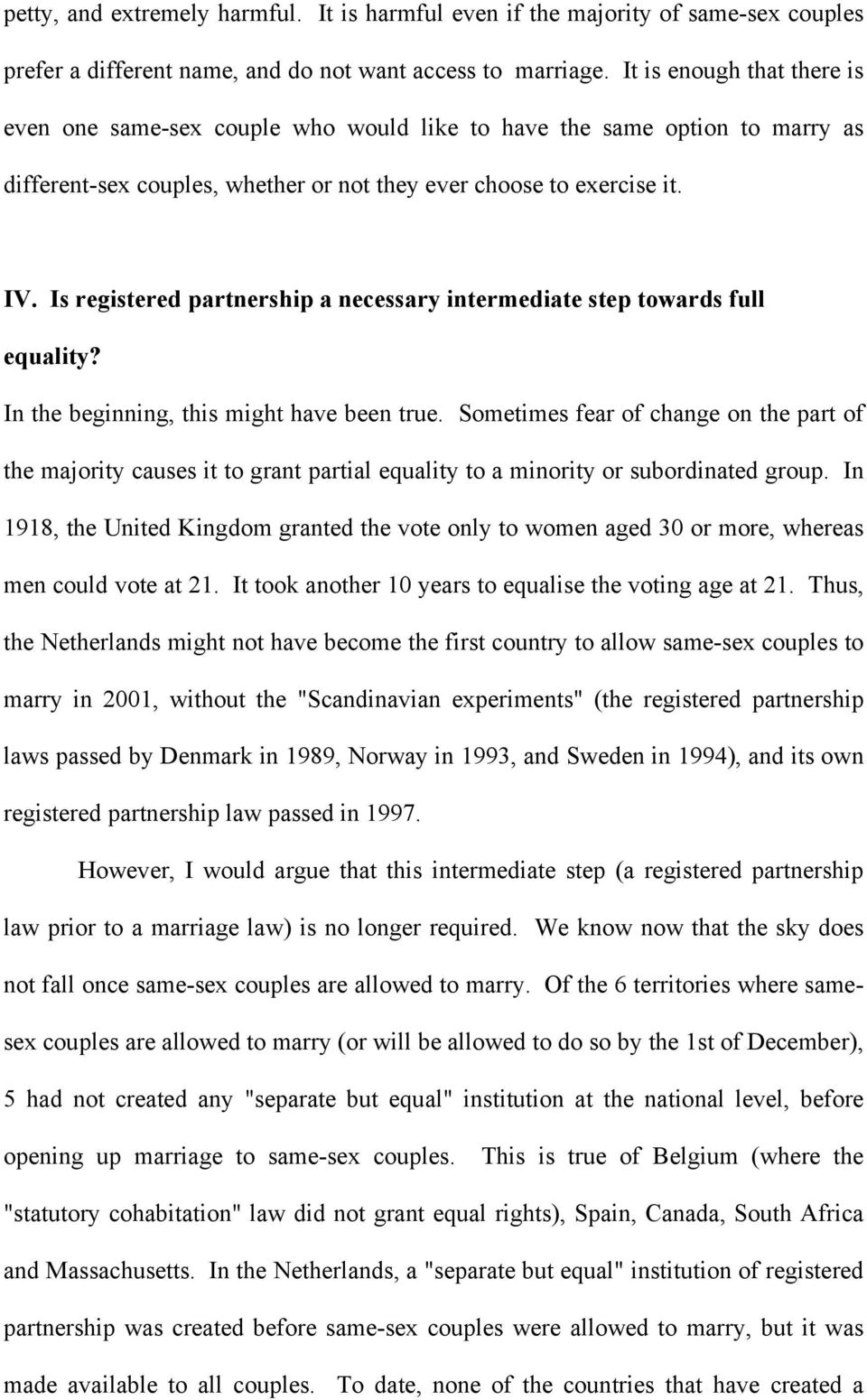 Is registered partnership a necessary intermediate step towards full equality? In the beginning, this might have been true.