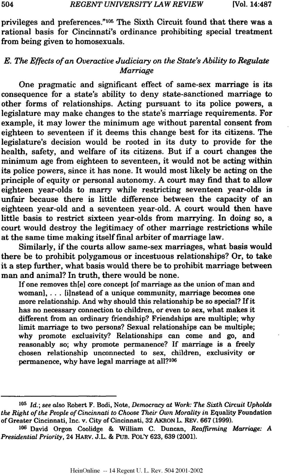 The Effects of an Overactive Judiciary on the State's Ability to Regulate Marriage One pragmatic and significant effect of same-sex marriage is its consequence for a state's ability to deny