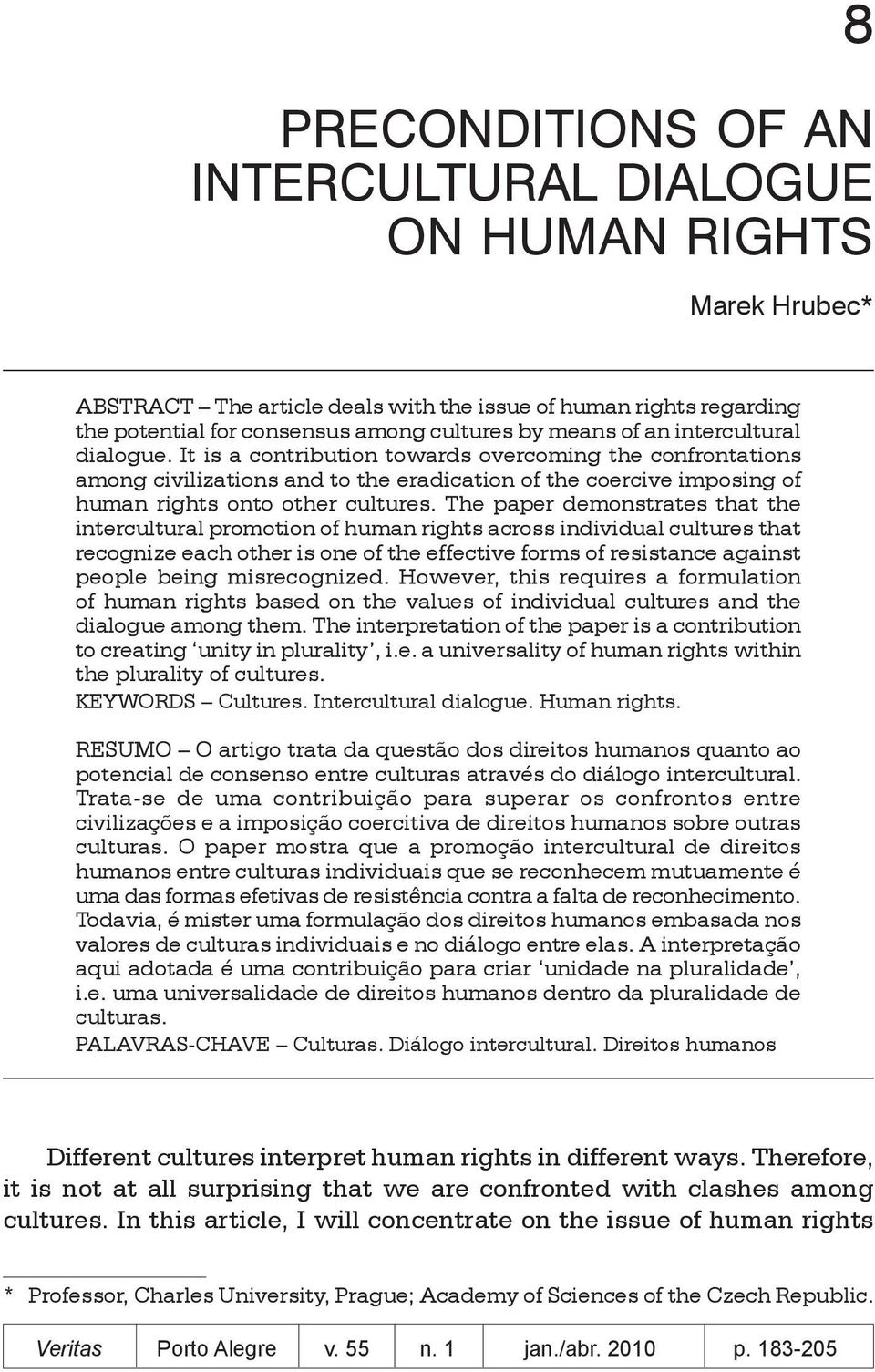 The paper demonstrates that the intercultural promotion of human rights across individual cultures that recognize each other is one of the effective forms of resistance against people being
