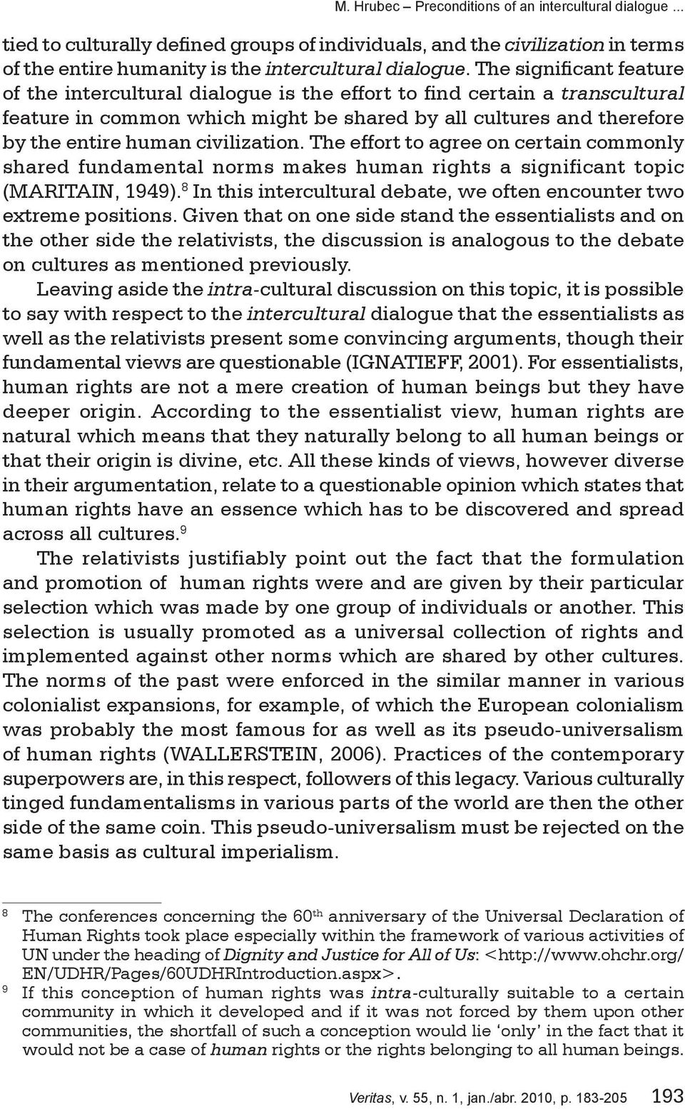 civilization. The effort to agree on certain commonly shared fundamental norms makes human rights a significant topic (Maritain, 1949).