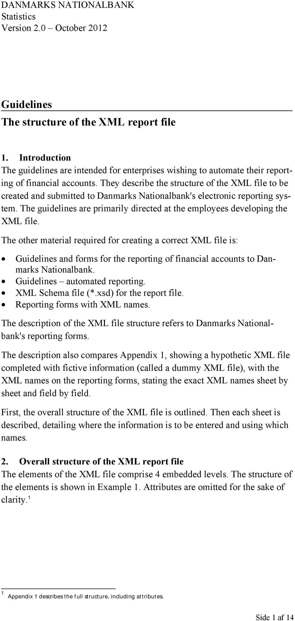 They describe the structure of the XML file to be created and submitted to Danmarks Nationalbank's electronic reporting system.
