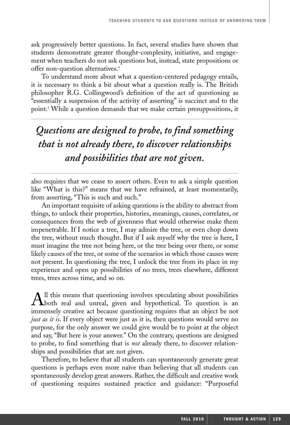 non-question alternatives. 4 To understand more about what a question-centered pedagogy entails, it is necessary to think a bit about what a question really is. The British philosopher R.G.