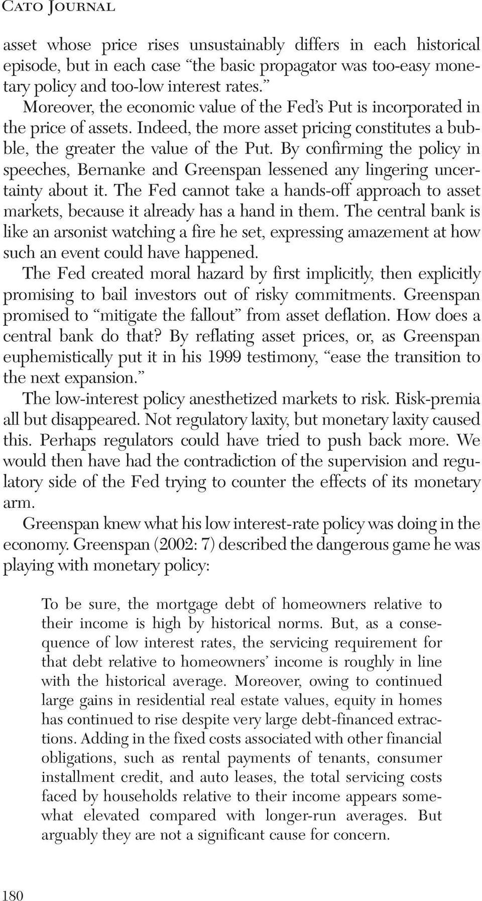 By confirming the policy in speeches, Bernanke and Greenspan lessened any lingering uncertainty about it.