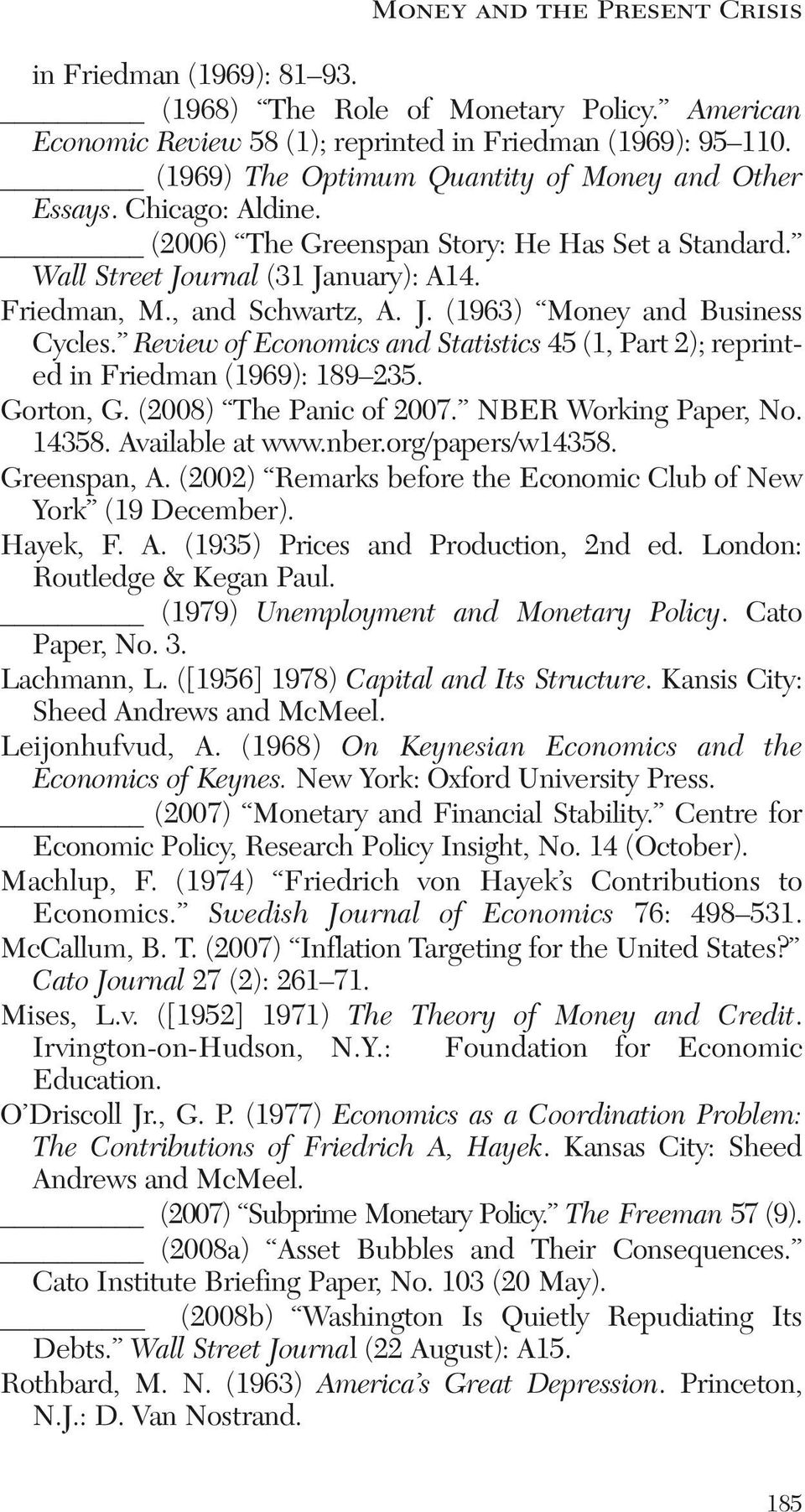 Review of Economics and Statistics 45 (1, Part 2); reprinted in Friedman (1969): 189 235. Gorton, G. (2008) The Panic of 2007. NBER Working Paper, No. 14358. Available at www.nber.org/papers/w14358.
