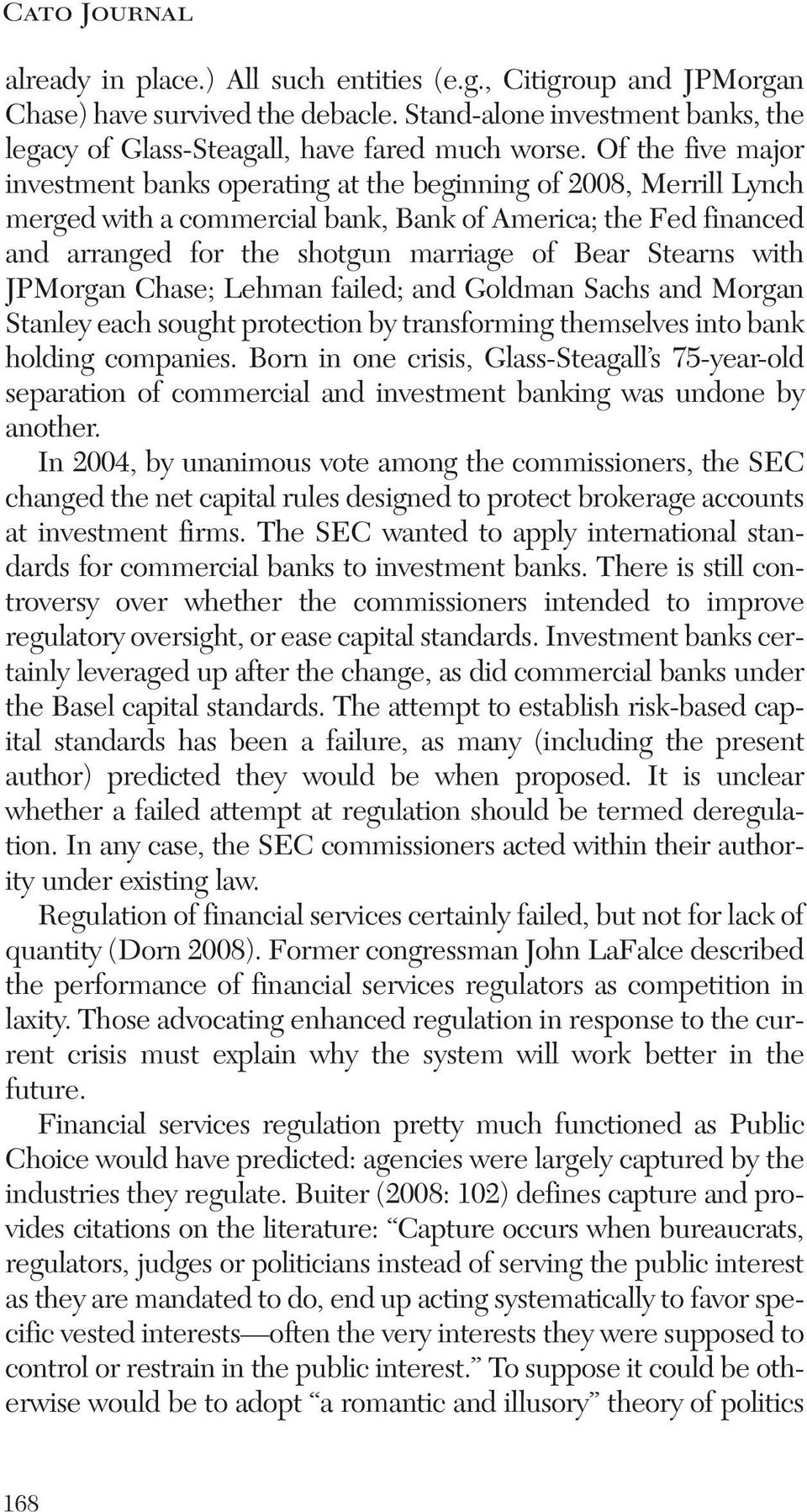Stearns with JPMorgan Chase; Lehman failed; and Goldman Sachs and Morgan Stanley each sought protection by transforming themselves into bank holding companies.