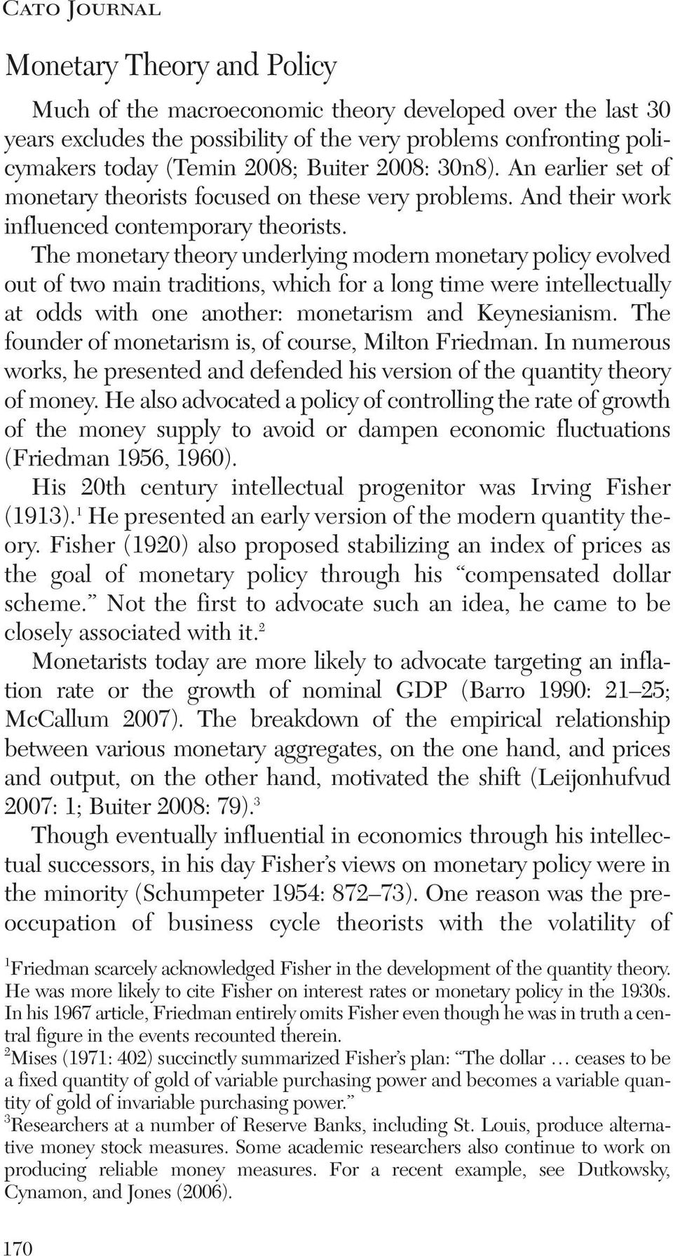 The monetary theory underlying modern monetary policy evolved out of two main traditions, which for a long time were intellectually at odds with one another: monetarism and Keynesianism.