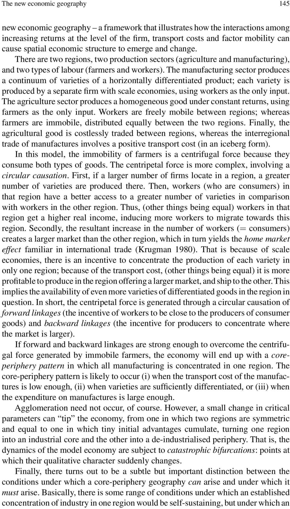 The manufacturing sector produces a continuum of varieties of a horizontally differentiated product; each variety is produced by a separate firm with scale economies, using workers as the only input.