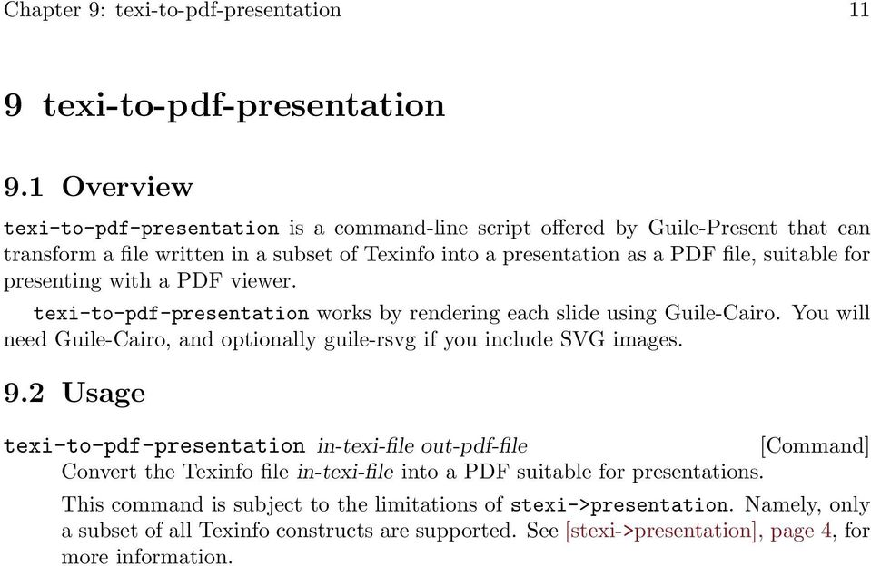 presenting with a PDF viewer. texi-to-pdf-presentation works by rendering each slide using Guile-Cairo. You will need Guile-Cairo, and optionally guile-rsvg if you include SVG images. 9.