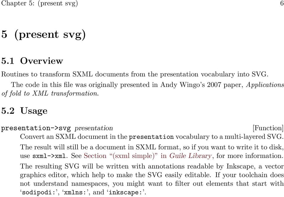 2 Usage presentation->svg presentation Convert an SXML document in the presentation vocabulary to a multi-layered SVG.