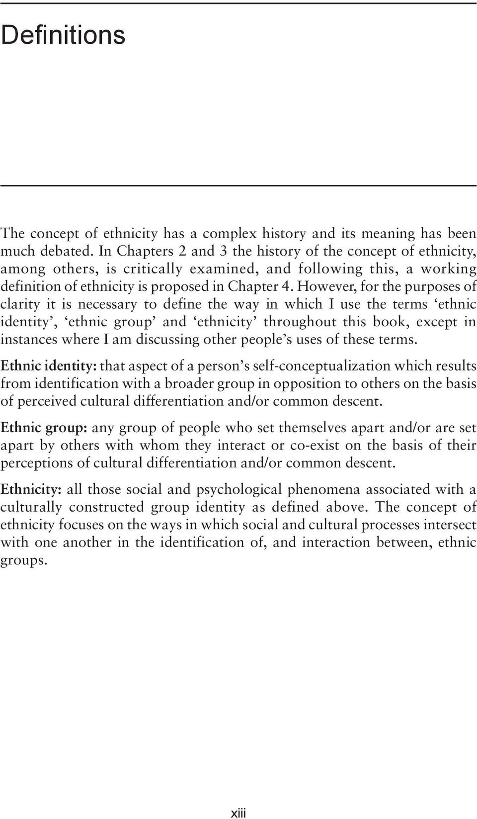 However, for the purposes of clarity it is necessary to define the way in which I use the terms ethnic identity, ethnic group and ethnicity throughout this book, except in instances where I am