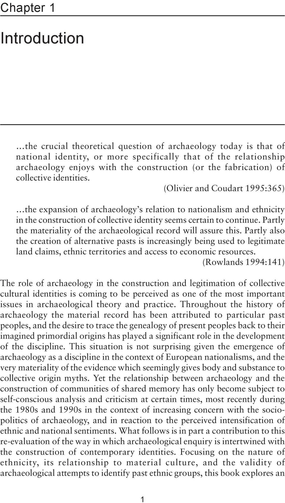 (Olivier and Coudart 1995:365) the expansion of archaeology s relation to nationalism and ethnicity in the construction of collective identity seems certain to continue.