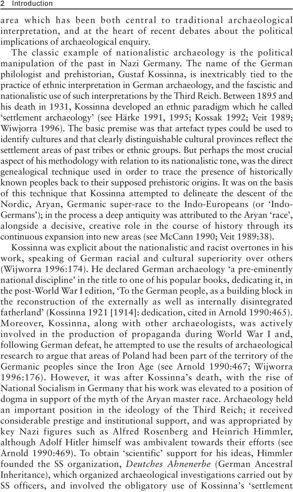 The name of the German philologist and prehistorian, Gustaf Kossinna, is inextricably tied to the practice of ethnic interpretation in German archaeology, and the fascistic and nationalistic use of