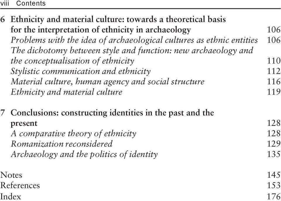 communication and ethnicity 112 Material culture, human agency and social structure 116 Ethnicity and material culture 119 7 Conclusions: constructing identities